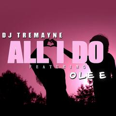 All I Do (feat. Ole E)