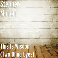 This Is Wisdom (Two Blind Eyes)
