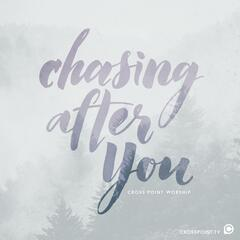 Chasing After You