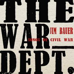 The War Dept.: Songs of Civil War