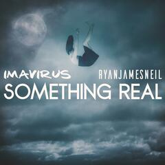 Something Real (feat. Ryan James Neil)