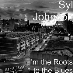 I'm the Roots to the Blues