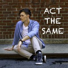 Act the Same