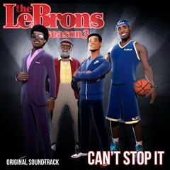 Can't Stop It: The LeBrons season 3 (Original Soundtrack)