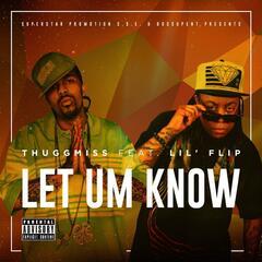 Let Um Know (feat. Lil' Flip)