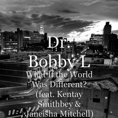 What If the World Was Different? (feat. Kentay Smithbey & Janeisha Mitchell)