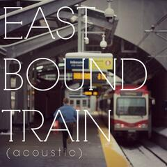 Eastbound Train (Acoustic)