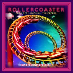"Rollercoaster (From ""April Mayhem...the Popera"")"