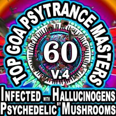 60 Top Goa Psytrance Masters: Technorave Harddance Electrohouse V4 (Infected With Hallucinogens & Psychedelic Mushrooms Mega Mix)