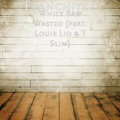 White Baw Wasted (feat. Louie Lio & T Slim)