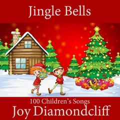 Jingle Bells: 100 Children's Songs