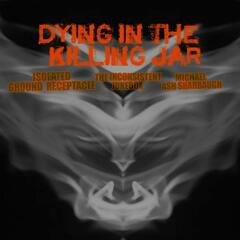 Dying in the Killing Jar