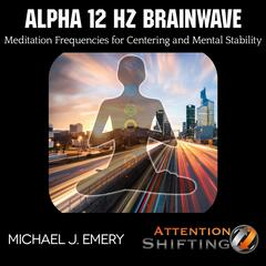 Alpha 12 Hz Brainwave Meditation Frequencies for Centering and Mental Stability