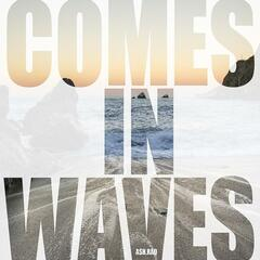 Comes in Waves