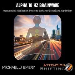 Alpha 10 Hz Brainwave Frequencies Meditation Music to Enhance Mood and Optimism