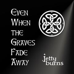 Even When the Graves Fade Away