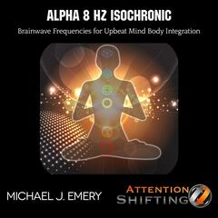 Alpha 8 Hz Isochronic Brainwave Frequencies for Upbeat Mind Body Integration