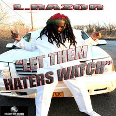Let Them Haters Watch