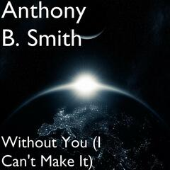 Without You (I Can't Make It)