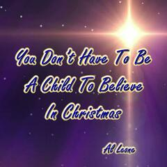 You Don't Have to Be a Child to Believe in Christmas