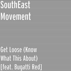 Get Loose (Know What This About) [feat. Bugatti Red]