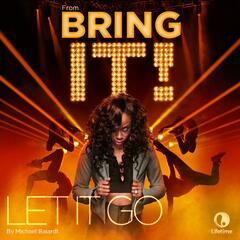 "Let It Go (From Original TV Series ""Bring It!"")"