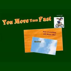 You Move Too Fast