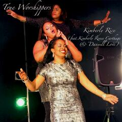 True Worshippers (feat. Kimberly Renee Carthage & Danyell Love)