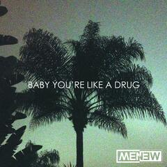 Baby You're Like a Drug
