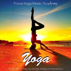 Yoga: Relaxing Music for Yoga, Spa, Massage, Studying and Sleeping Music