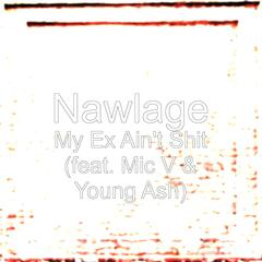 My Ex Ain't Shit (feat. Mic V & Young Ash)