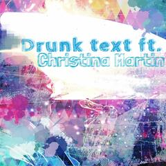 Drunk Text (feat. Christina Martin)
