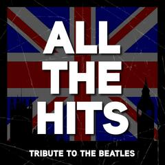 All the Hits - Best of the Beatles Greatest Tribute