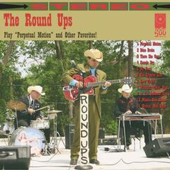 The Round Ups Play Perpetual Motion and Other Favorites