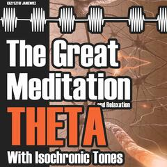 The Great Meditation and Relaxation Theta (with Isochronic Tones)
