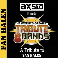 Axs TV Presents the World's Greatest Tribute Bands: A Tribute to Van Halen