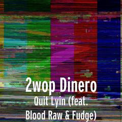 Quit Lyin (feat. Blood Raw & Fudge)