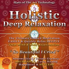 Holistic Deep Relaxation (A Guided Meditation for Greater Abundance, Inner Healing & Spiritual Peace)