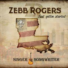 "Zebb Rogers ""Just Gettin' started"""