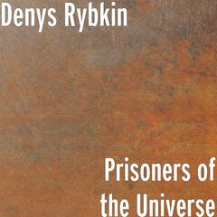Prisoners of the Universe