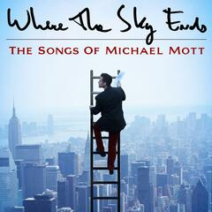 Where the Sky Ends: The Songs of Michael Mott
