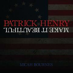 Patrick Henry / Make It Beautiful