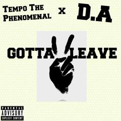 Gotta Leave (feat. D.A)