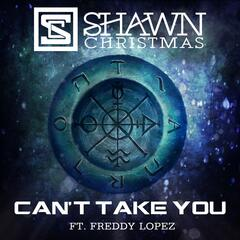 Can't Take You (feat. Freddy Lopez)