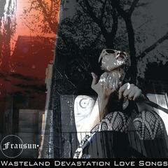 Wasteland Devastation Love Songs