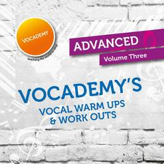 Vocademy's Vocal Warm Ups and Work Outs - Advanced - Volume Three