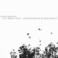 Fly Away (feat. Justhoughtz & Soulfruit)