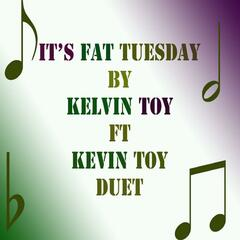 It's Fat Tuesday (feat. Kevin Toy)