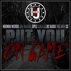 Put You On Game (feat. Norman Michael, Dre Murray, Speez, C.H.R.I.S, Dee Black, Th3 Saga & Gs)