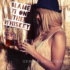 Blame It On the Whiskey